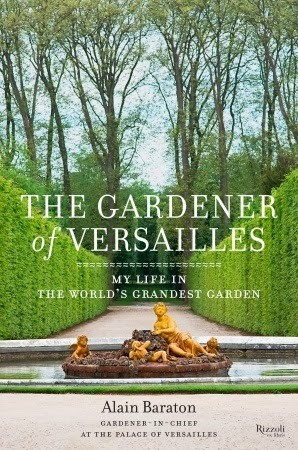 The Gardener of Versailles: My Life in the World's Grandest Garden (A Book by Alain Baraton)