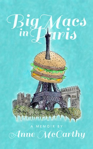 Review of Big Macs in Paris: A Memoir by Anne McCarthy (with excerpt from book)