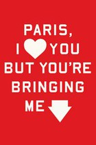 Rosecrans Baldwin, I Love You, But Your Book is not Really About Paris,  So it's Letting Me Down