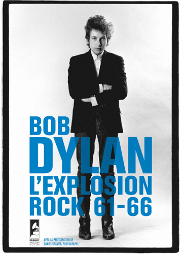 Bob Dylan: The Rock Explosion 1961-66