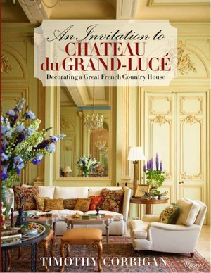 An Invitation to Château du Grand Lucé (A Book by Timothy Corrigan)