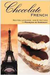 Chocolate French: A Tempting Compendium of All Things Chocolate