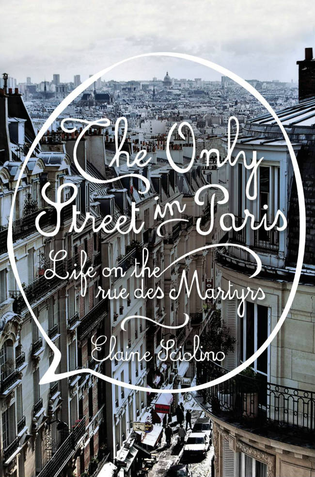 "book jacket ""The Only Street in Paris: Life on the rue des Martyrs"""