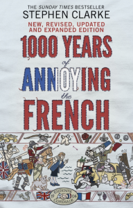 """""""1000 Years of Annoying the French"""" by Stephen Clarke"""