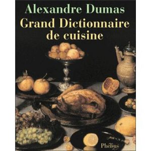 Did you know alexandre dumas wrote a 1 150 page cookbook for Alexandre dumas grand dictionnaire de cuisine 1873