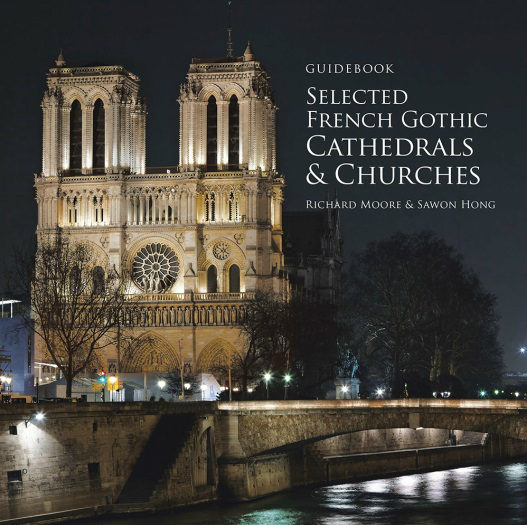 Selected French Gothic Cathedrals & Churches by Richard Moore and Sawon Hong
