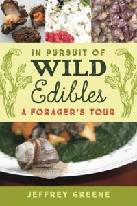 """In Pursuit of Wild Edibles, A Forager's Tour"" by Jeffrey Greene"