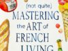 Not quite mastering the art of French living - Mark Greenside