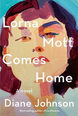 Lorna Mott Comes Home: The Latest Novel by Diane Johnson