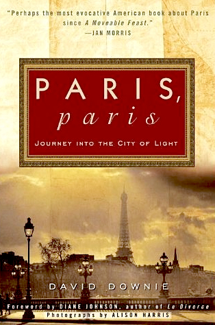 Paris, Paris: Journey Into the City of Light by David Downie. Courtesy of amazon.com